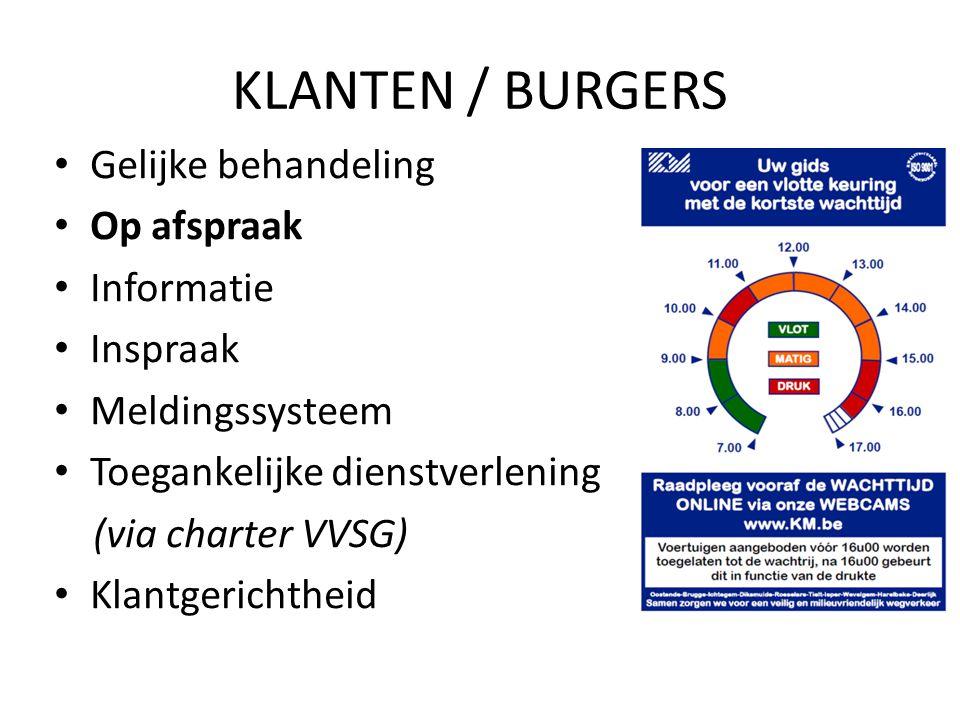KLANTEN / BURGERS Gelijke behandeling Op afspraak Informatie Inspraak Meldingssysteem Toegankelijke dienstverlening (via charter VVSG) Klantgerichtheid