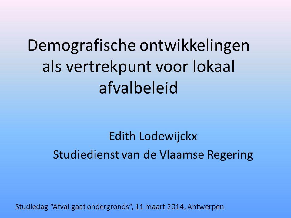 Demografische ontwikkelingen als vertrekpunt voor lokaal afvalbeleid Edith Lodewijckx Studiedienst van de Vlaamse Regering Studiedag Afval gaat ondergronds , 11 maart 2014, Antwerpen