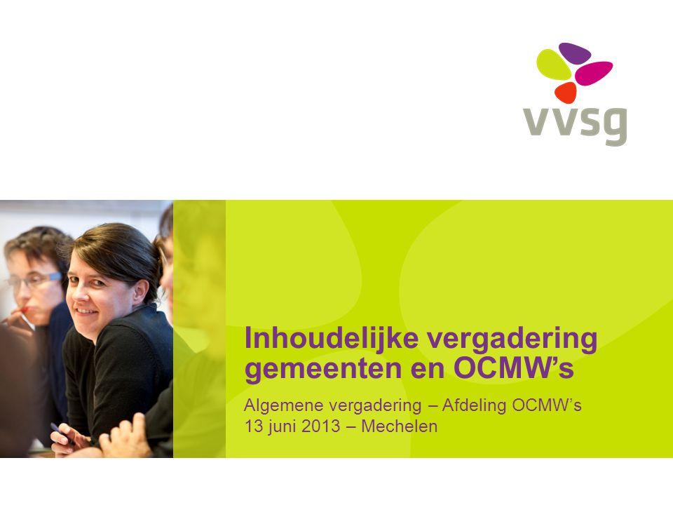 Inhoudelijke vergadering gemeenten en OCMW's Algemene vergadering – Afdeling OCMW's 13 juni 2013 – Mechelen