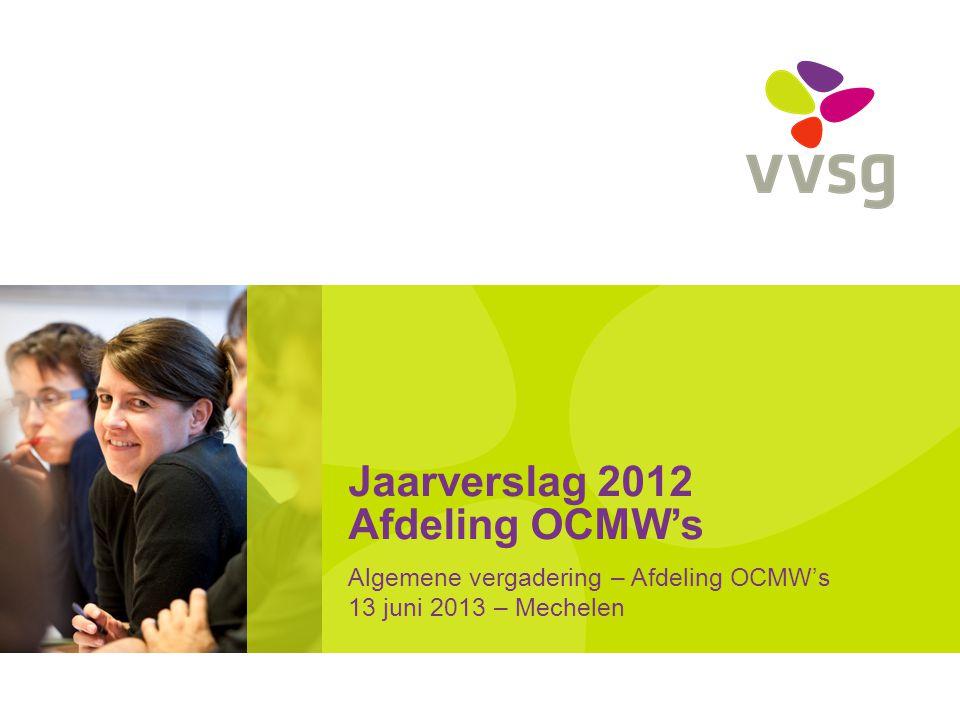 Jaarverslag 2012 Afdeling OCMW's Algemene vergadering – Afdeling OCMW's 13 juni 2013 – Mechelen