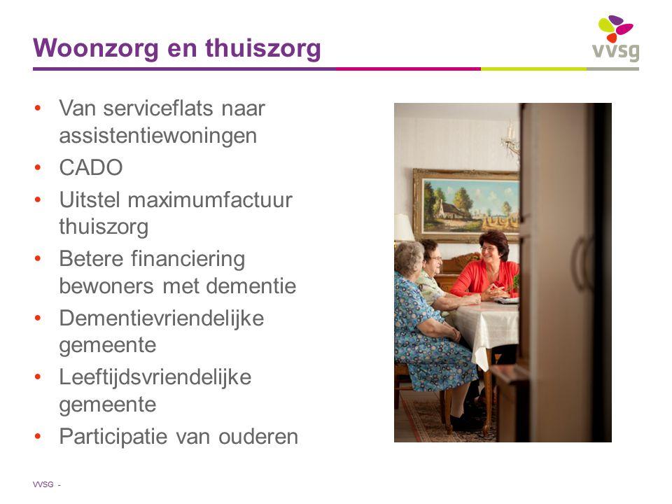 VVSG - Van serviceflats naar assistentiewoningen CADO Uitstel maximumfactuur thuiszorg Betere financiering bewoners met dementie Dementievriendelijke