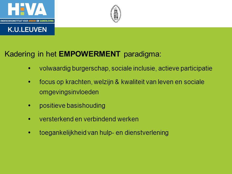 Kadering in het EMPOWERMENT paradigma: Ÿvolwaardig burgerschap, sociale inclusie, actieve participatie Ÿfocus op krachten, welzijn & kwaliteit van lev