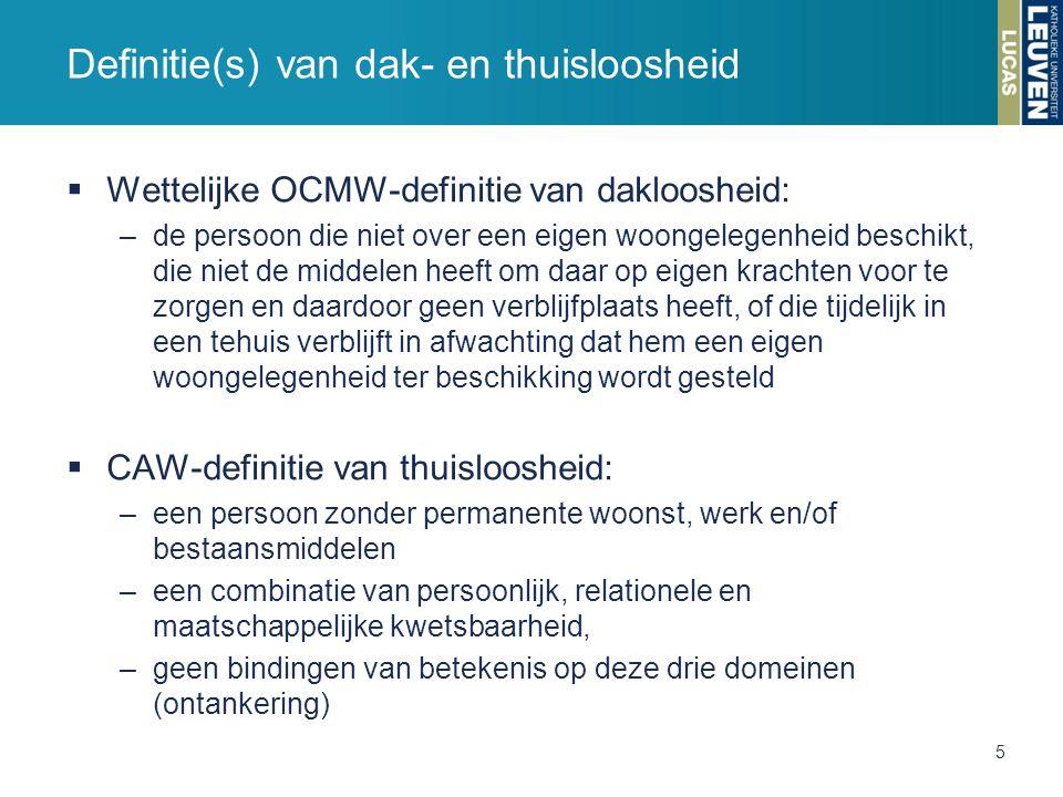  Wettelijke OCMW-definitie van dakloosheid: –de persoon die niet over een eigen woongelegenheid beschikt, die niet de middelen heeft om daar op eigen