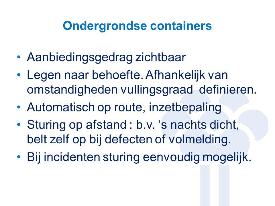 Ondergrondse containers Aanbiedingsgedrag zichtbaar Legen naar behoefte. Afhankelijk van omstandigheden vullingsgraad definieren. Automatisch op route