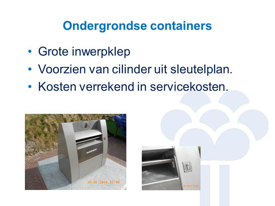 Ondergrondse containers Grote inwerpklep Voorzien van cilinder uit sleutelplan. Kosten verrekend in servicekosten.