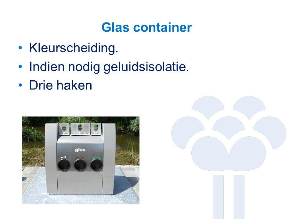 Glas container Kleurscheiding. Indien nodig geluidsisolatie. Drie haken