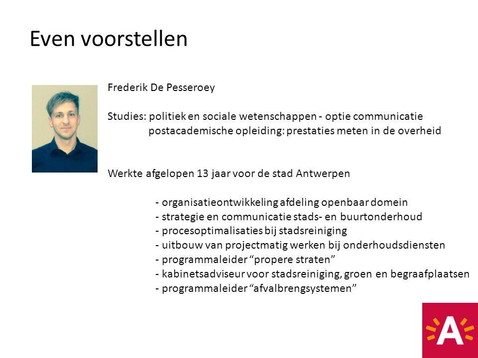 Even voorstellen Frederik De Pesseroey Studies: politiek en sociale wetenschappen - optie communicatie postacademische opleiding: prestaties meten in