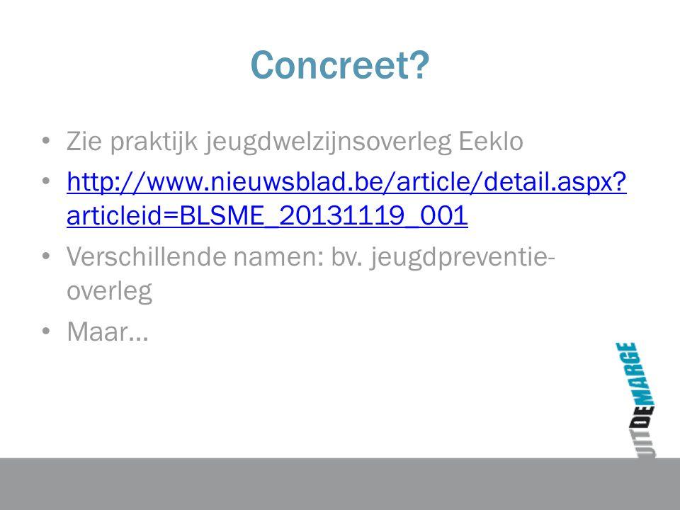 Concreet. Zie praktijk jeugdwelzijnsoverleg Eeklo http://www.nieuwsblad.be/article/detail.aspx.