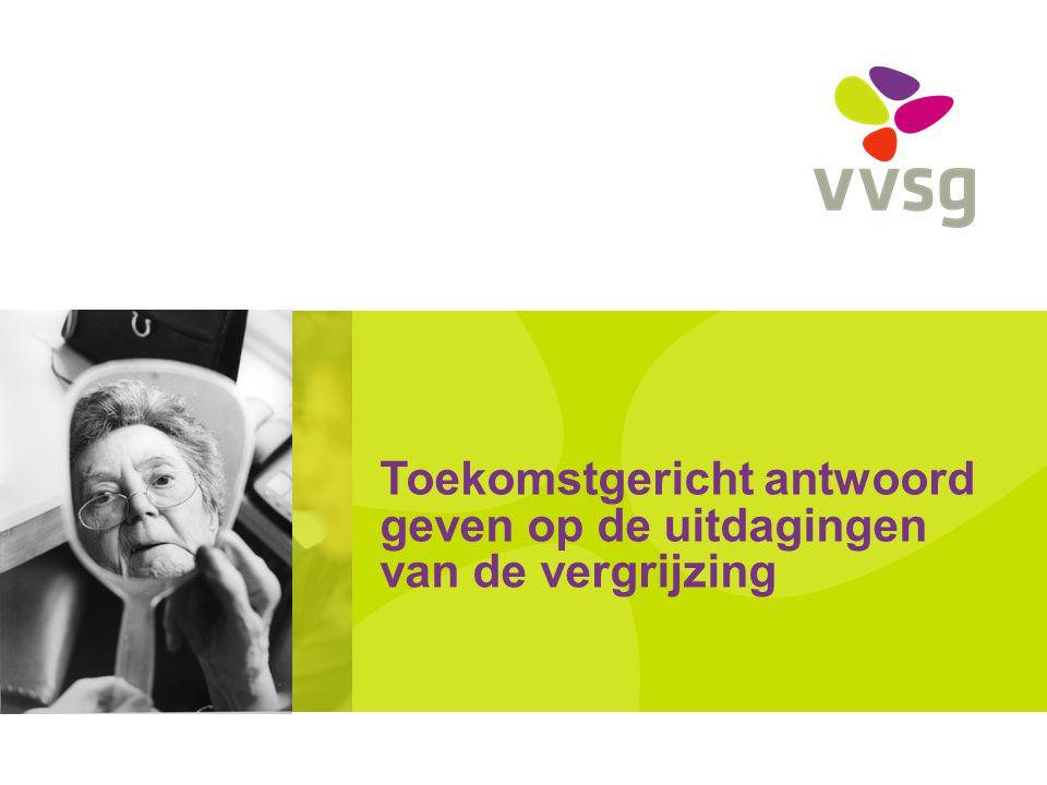 VVSG - Cijfers en feiten 2011: 1,86 miljoen 65 plussers 2020: 2,22 miljoen De volgende 10 jaar groeit de groep van 80-plussers tot bijna 577.000, tegenover 540.000 nu.