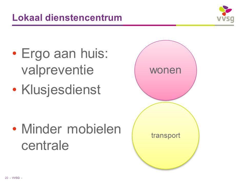 VVSG - Lokaal dienstencentrum Ergo aan huis: valpreventie Klusjesdienst Minder mobielen centrale 20 - wonen