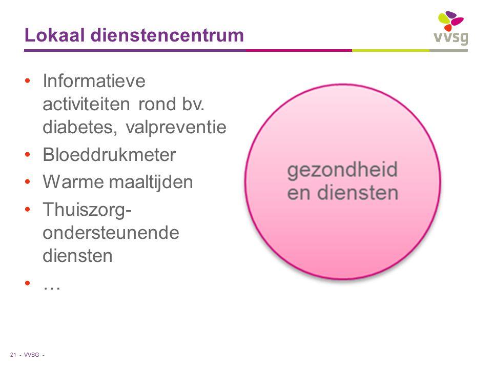 VVSG - Lokaal dienstencentrum Informatieve activiteiten rond bv. diabetes, valpreventie Bloeddrukmeter Warme maaltijden Thuiszorg- ondersteunende dien