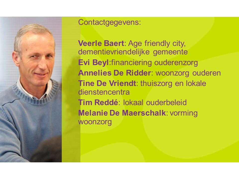 Contactgegevens: Veerle Baert: Age friendly city, dementievriendelijke gemeente Evi Beyl:financiering ouderenzorg Annelies De Ridder: woonzorg ouderen