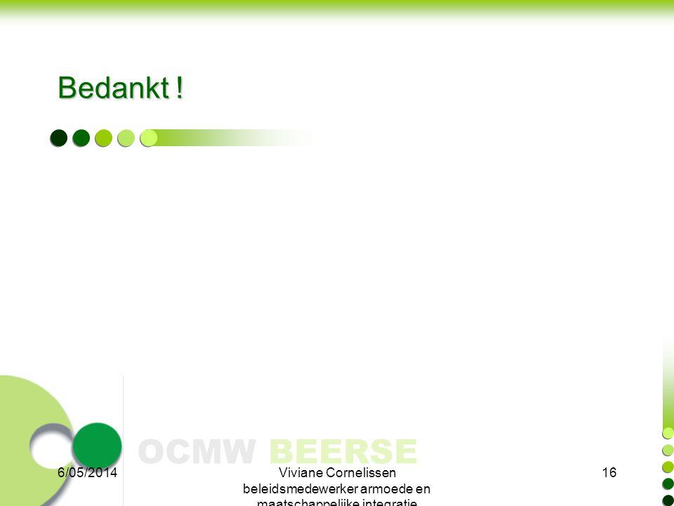 OCMW BEERSE Bedankt ! 6/05/2014Viviane Cornelissen beleidsmedewerker armoede en maatschappelijke integratie 16