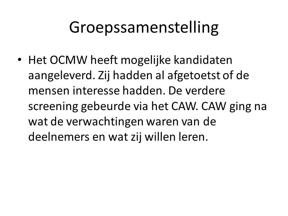 Groepssamenstelling Het OCMW heeft mogelijke kandidaten aangeleverd. Zij hadden al afgetoetst of de mensen interesse hadden. De verdere screening gebe