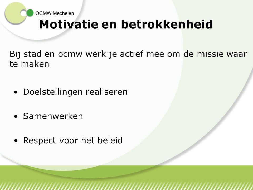 Motivatie en betrokkenheid Doelstellingen realiseren Samenwerken Respect voor het beleid Bij stad en ocmw werk je actief mee om de missie waar te make