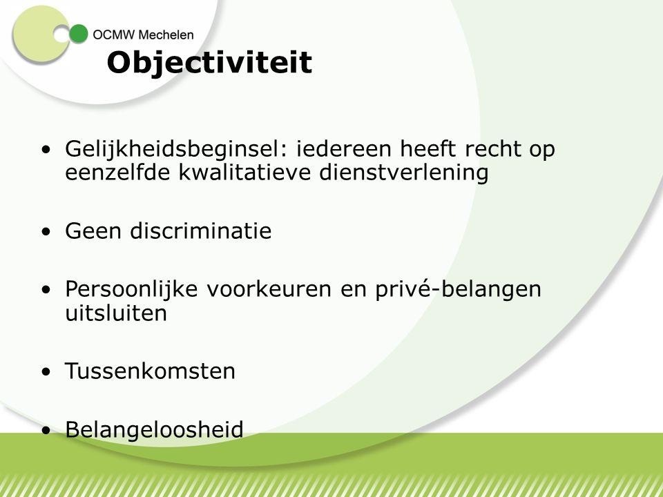 Gelijkheidsbeginsel: iedereen heeft recht op eenzelfde kwalitatieve dienstverlening Geen discriminatie Persoonlijke voorkeuren en privé-belangen uitsl