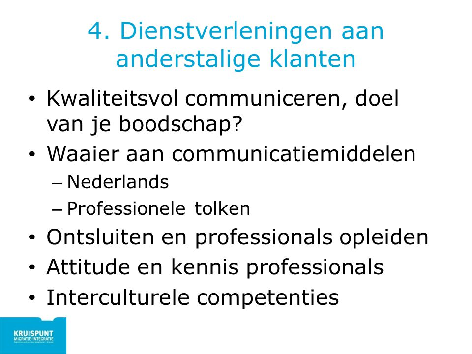 4. Dienstverleningen aan anderstalige klanten Kwaliteitsvol communiceren, doel van je boodschap? Waaier aan communicatiemiddelen – Nederlands – Profes