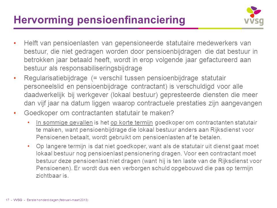 VVSG - Hervorming pensioenfinanciering Helft van pensioenlasten van gepensioneerde statutaire medewerkers van bestuur, die niet gedragen worden door pensioenbijdragen die dat bestuur in betrokken jaar betaald heeft, wordt in erop volgende jaar gefactureerd aan bestuur als responsabiliseringsbijdrage Regularisatiebijdrage (= verschil tussen pensioenbijdrage statutair personeelslid en pensioenbijdrage contractant) is verschuldigd voor alle daadwerkelijk bij werkgever (lokaal bestuur) gepresteerde diensten die meer dan vijf jaar na datum liggen waarop contractuele prestaties zijn aangevangen Goedkoper om contractanten statutair te maken.