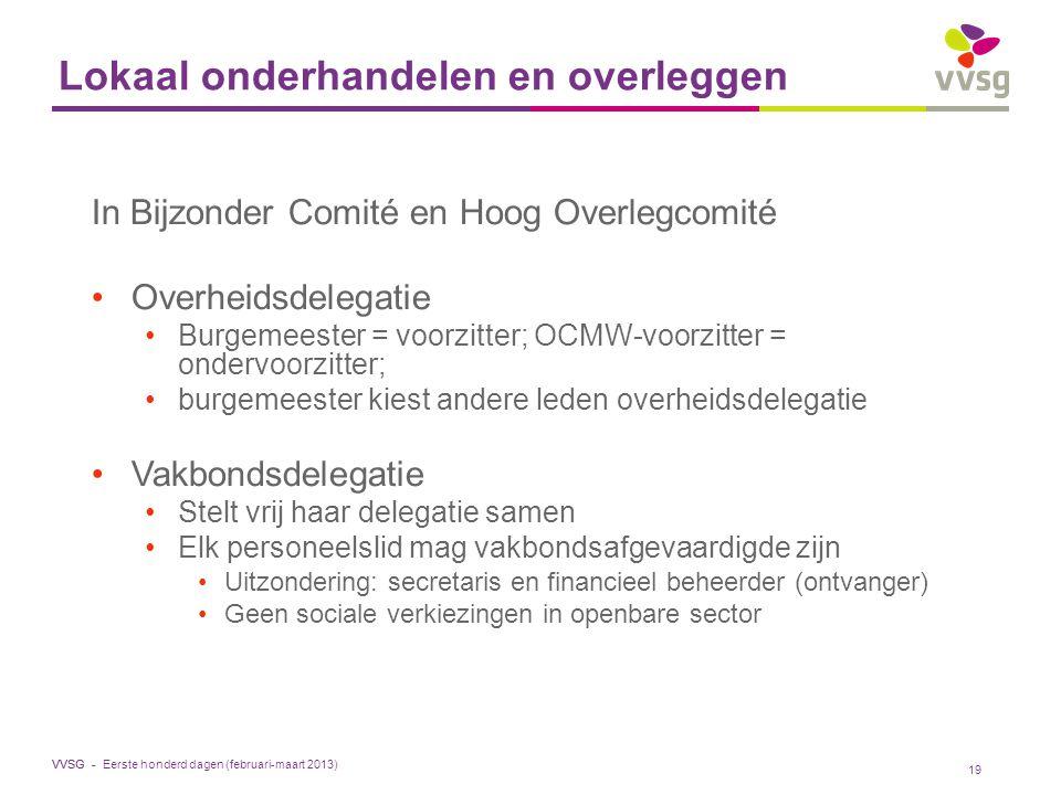VVSG - Lokaal onderhandelen en overleggen In Bijzonder Comité en Hoog Overlegcomité Overheidsdelegatie Burgemeester = voorzitter; OCMW-voorzitter = on