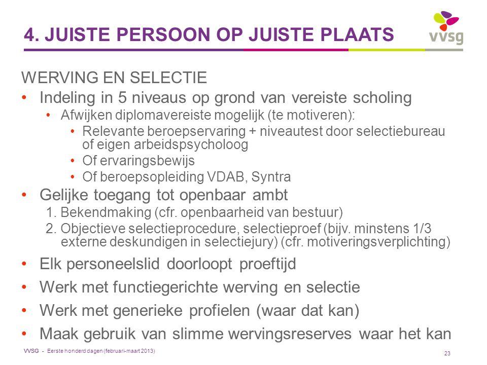 VVSG - 4. JUISTE PERSOON OP JUISTE PLAATS WERVING EN SELECTIE Indeling in 5 niveaus op grond van vereiste scholing Afwijken diplomavereiste mogelijk (
