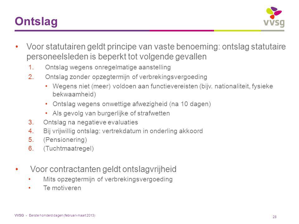 VVSG - Ontslag Voor statutairen geldt principe van vaste benoeming: ontslag statutaire personeelsleden is beperkt tot volgende gevallen 1.Ontslag wege