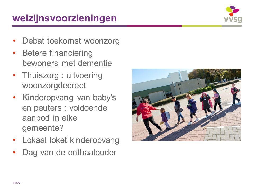 VVSG - Debat toekomst woonzorg Betere financiering bewoners met dementie Thuiszorg : uitvoering woonzorgdecreet Kinderopvang van baby's en peuters : voldoende aanbod in elke gemeente.