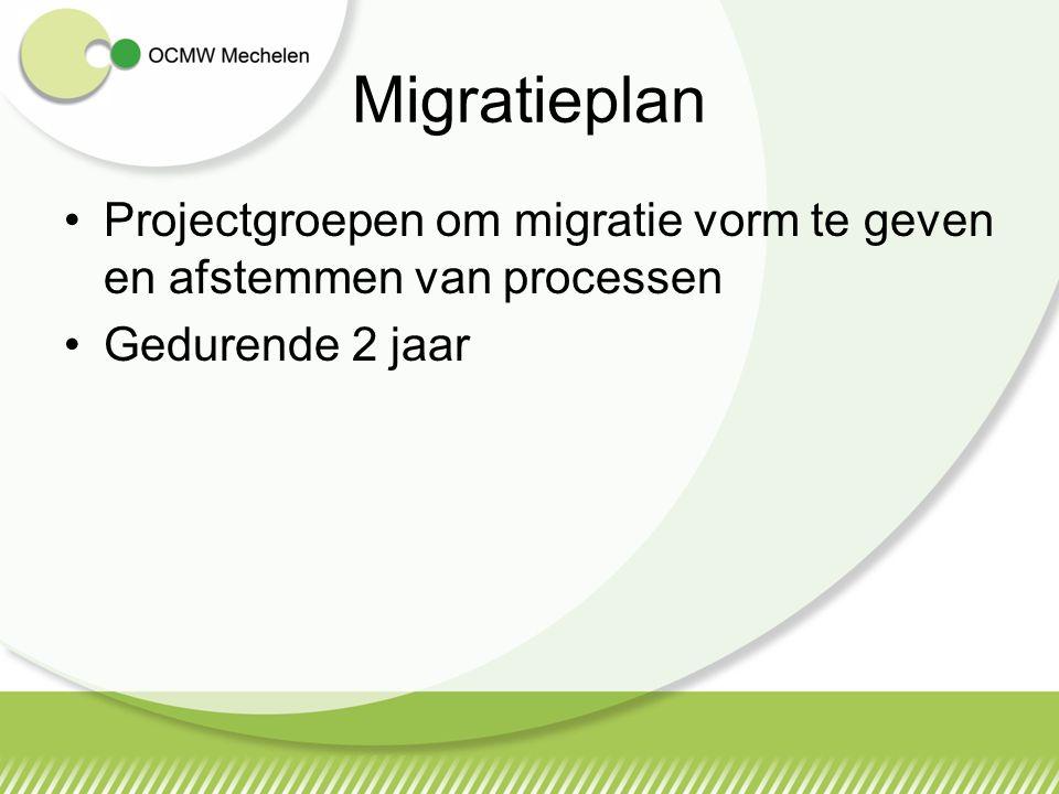 Migratieplan Projectgroepen om migratie vorm te geven en afstemmen van processen Gedurende 2 jaar