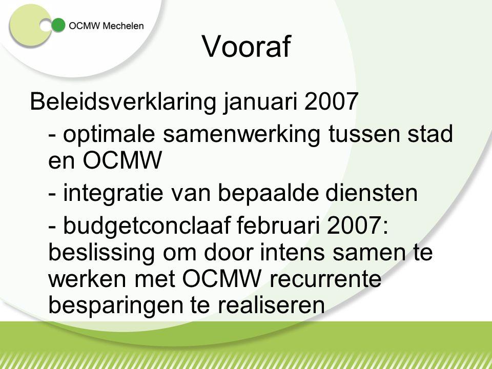 Vooraf Beleidsverklaring januari 2007 - optimale samenwerking tussen stad en OCMW - integratie van bepaalde diensten - budgetconclaaf februari 2007: beslissing om door intens samen te werken met OCMW recurrente besparingen te realiseren