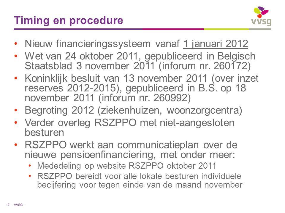 VVSG - Timing en procedure Nieuw financieringssysteem vanaf 1 januari 2012 Wet van 24 oktober 2011, gepubliceerd in Belgisch Staatsblad 3 november 2011 (inforum nr.