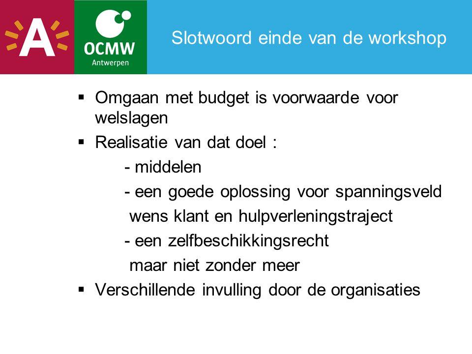 Slotwoord einde van de workshop  Omgaan met budget is voorwaarde voor welslagen  Realisatie van dat doel : - middelen - een goede oplossing voor spa