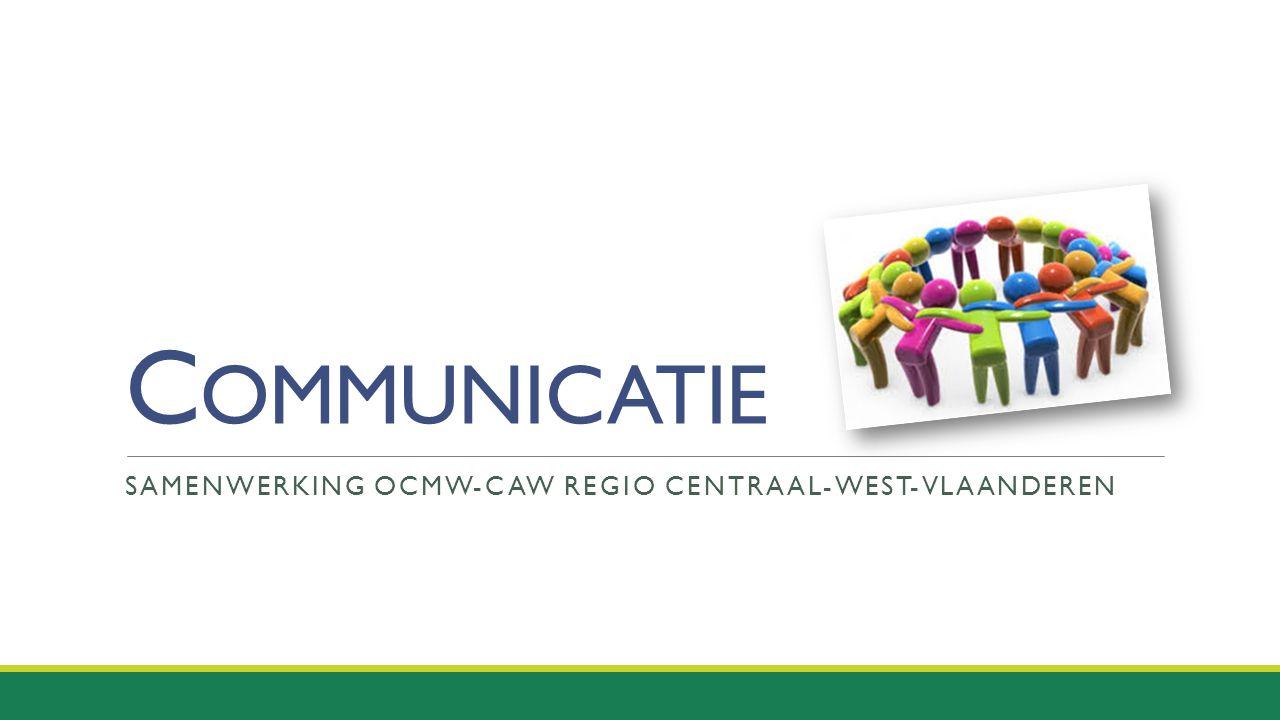 C OMMUNICATIE SAMENWERKING OCMW-CAW REGIO CENTRAAL-WEST-VLAANDEREN
