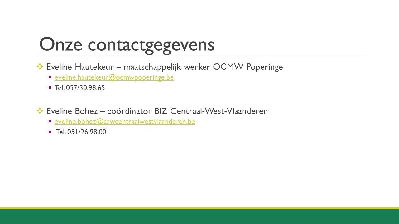 Onze contactgegevens  Eveline Hautekeur – maatschappelijk werker OCMW Poperinge  eveline.hautekeur@ocmwpoperinge.be eveline.hautekeur@ocmwpoperinge.