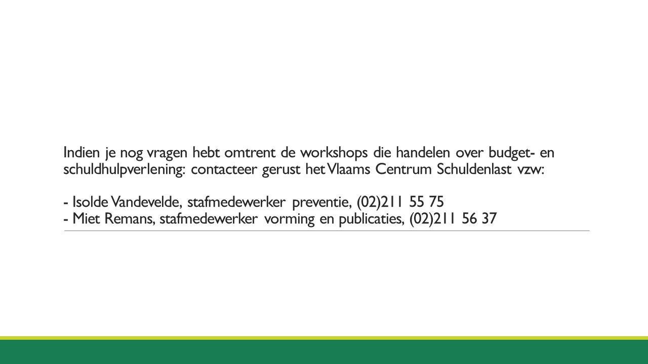 Indien je nog vragen hebt omtrent de workshops die handelen over budget- en schuldhulpverlening: contacteer gerust het Vlaams Centrum Schuldenlast vzw
