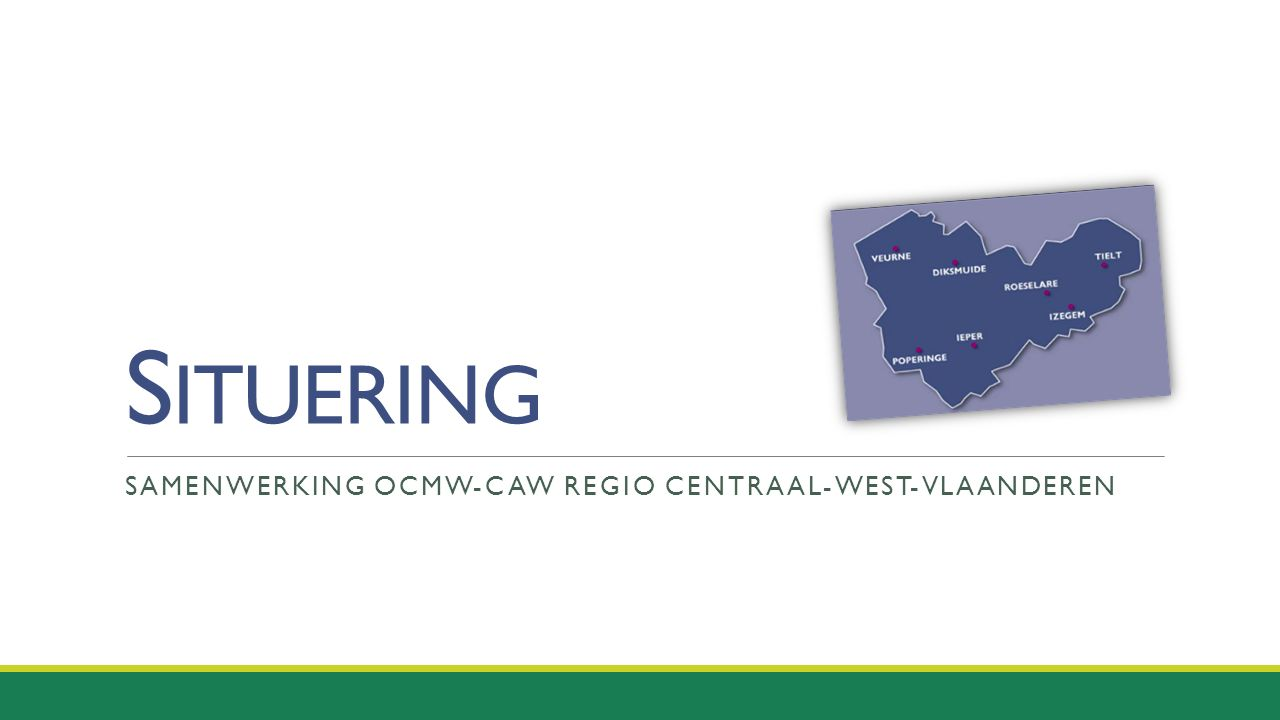 S ITUERING SAMENWERKING OCMW-CAW REGIO CENTRAAL-WEST-VLAANDEREN