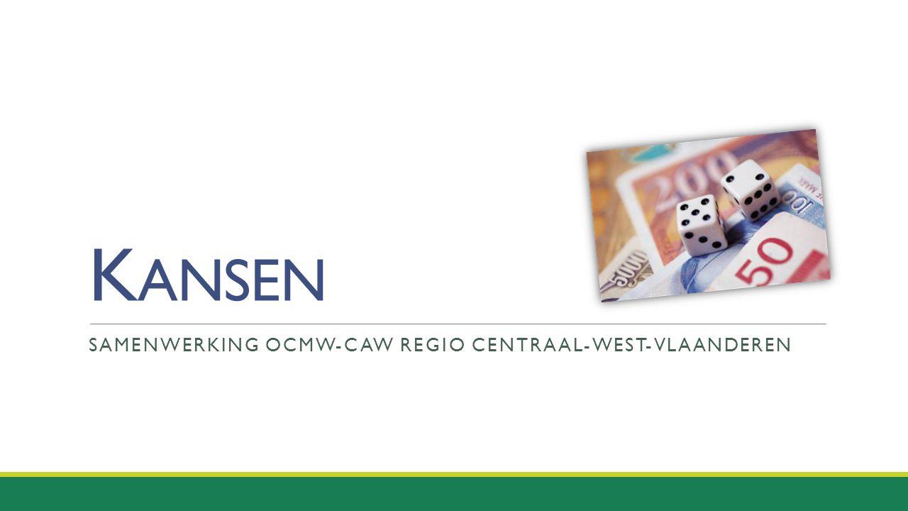 K ANSEN SAMENWERKING OCMW-CAW REGIO CENTRAAL-WEST-VLAANDEREN