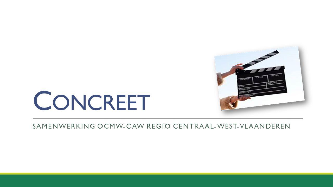 C ONCREET SAMENWERKING OCMW-CAW REGIO CENTRAAL-WEST-VLAANDEREN