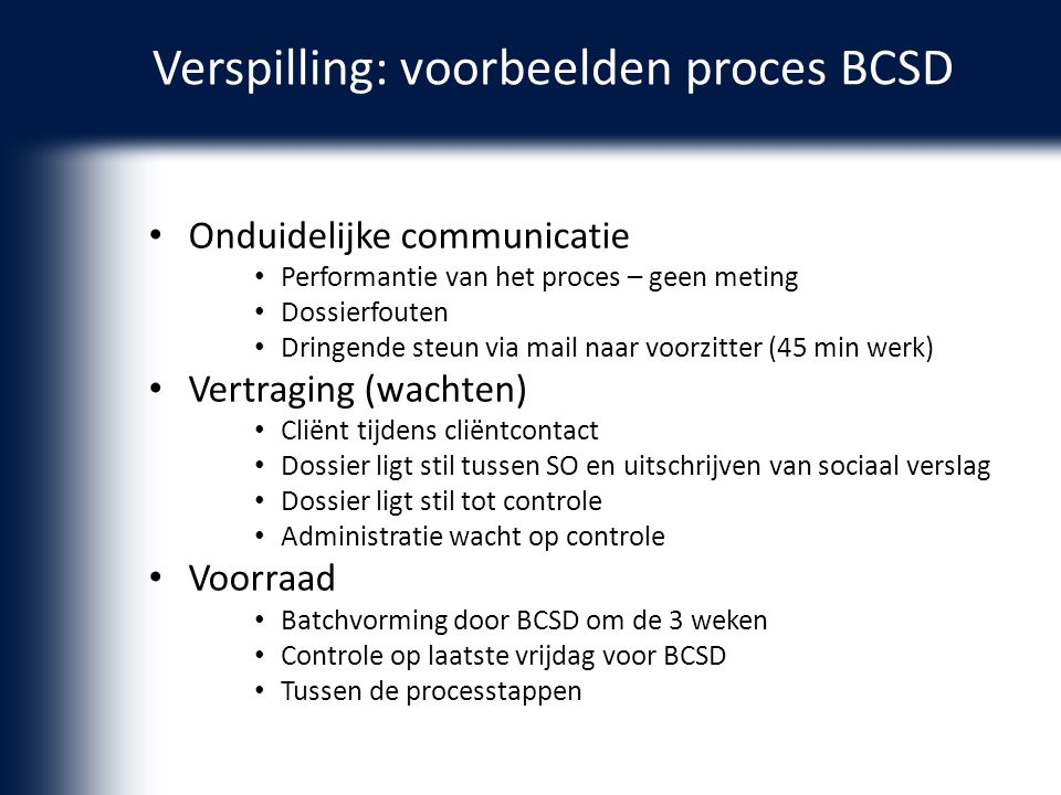 Onduidelijke communicatie Performantie van het proces – geen meting Dossierfouten Dringende steun via mail naar voorzitter (45 min werk) Vertraging (w