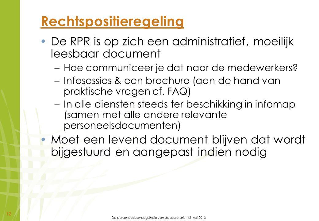 De personeelsbevoegdheid van de secretaris - 18 mei 2010 12 Rechtspositieregeling De RPR is op zich een administratief, moeilijk leesbaar document –Ho