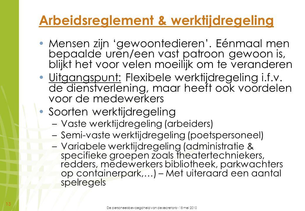 De personeelsbevoegdheid van de secretaris - 18 mei 2010 13 Arbeidsreglement & werktijdregeling Mensen zijn 'gewoontedieren'. Eénmaal men bepaalde ure