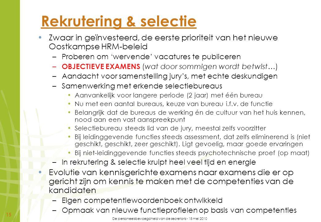De personeelsbevoegdheid van de secretaris - 18 mei 2010 15 Rekrutering & selectie Zwaar in geïnvesteerd, de eerste prioriteit van het nieuwe Oostkamp