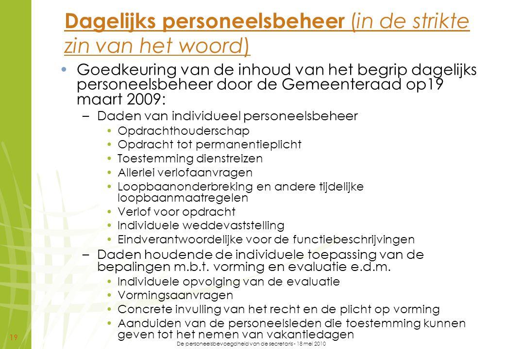 De personeelsbevoegdheid van de secretaris - 18 mei 2010 19 Dagelijks personeelsbeheer (in de strikte zin van het woord) Goedkeuring van de inhoud van