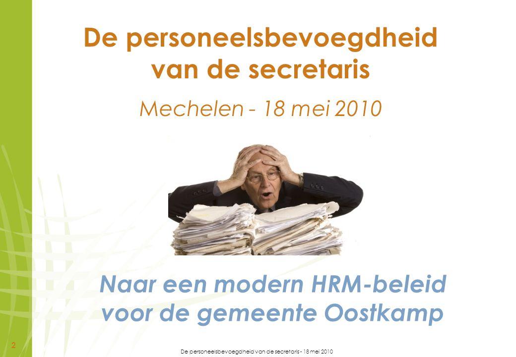 2 De personeelsbevoegdheid van de secretaris Mechelen - 18 mei 2010 Naar een modern HRM-beleid voor de gemeente Oostkamp