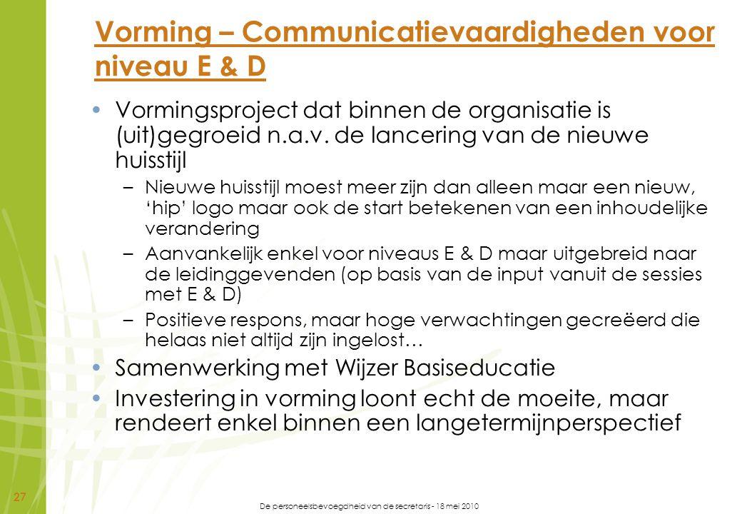 De personeelsbevoegdheid van de secretaris - 18 mei 2010 27 Vorming – Communicatievaardigheden voor niveau E & D Vormingsproject dat binnen de organis