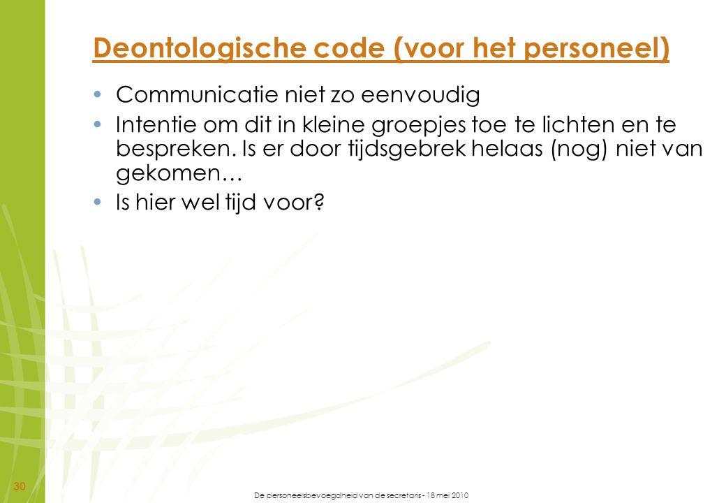 De personeelsbevoegdheid van de secretaris - 18 mei 2010 30 Deontologische code (voor het personeel) Communicatie niet zo eenvoudig Intentie om dit in