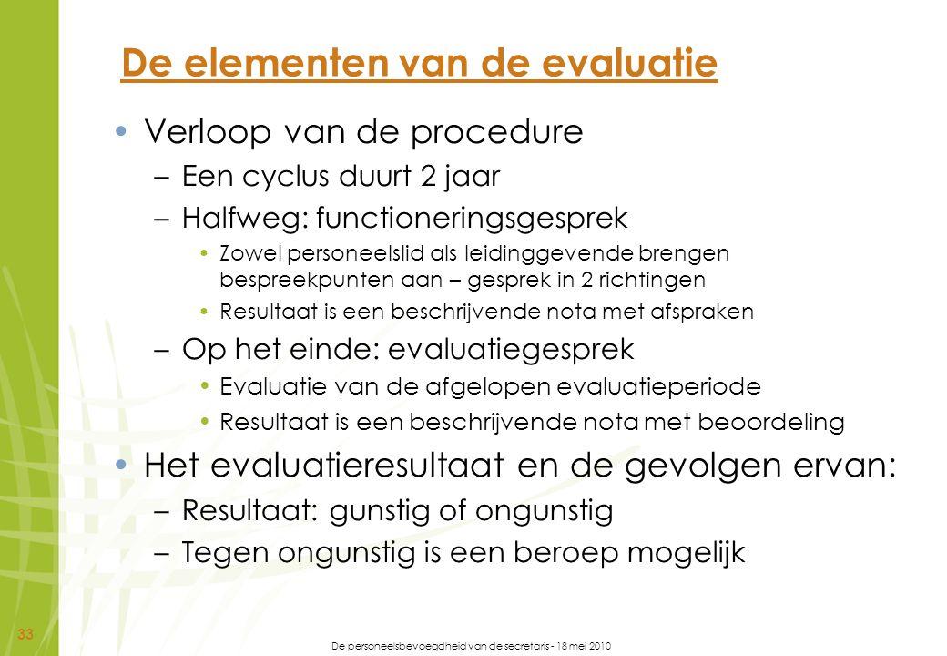De personeelsbevoegdheid van de secretaris - 18 mei 2010 33 De elementen van de evaluatie Verloop van de procedure –Een cyclus duurt 2 jaar –Halfweg: