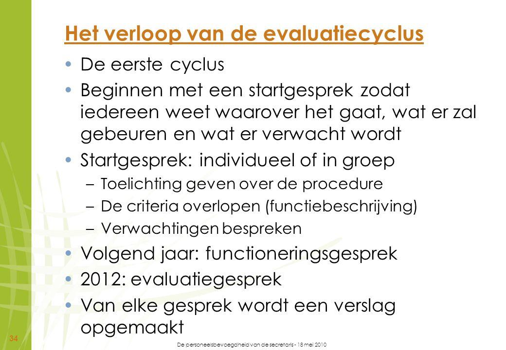 De personeelsbevoegdheid van de secretaris - 18 mei 2010 34 Het verloop van de evaluatiecyclus De eerste cyclus Beginnen met een startgesprek zodat ie