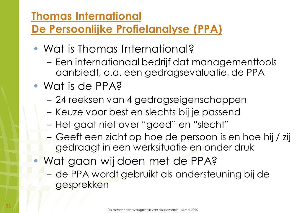 De personeelsbevoegdheid van de secretaris - 18 mei 2010 36 Thomas International De Persoonlijke Profielanalyse (PPA) Wat is Thomas International? –Ee