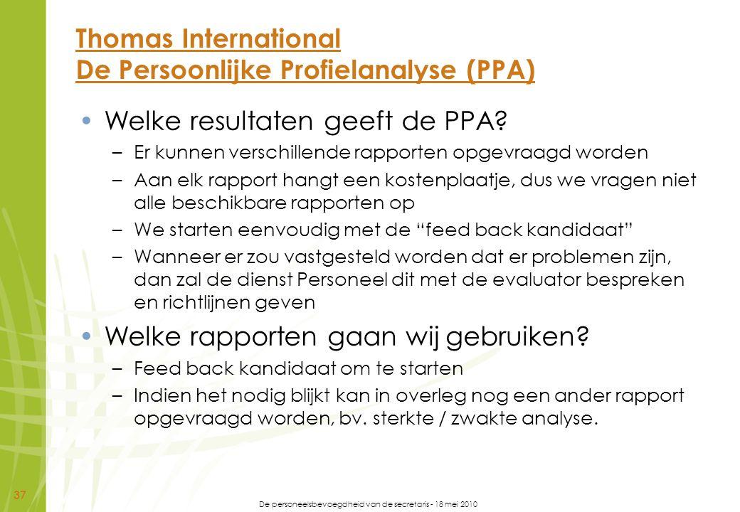 De personeelsbevoegdheid van de secretaris - 18 mei 2010 37 Thomas International De Persoonlijke Profielanalyse (PPA) Welke resultaten geeft de PPA? –