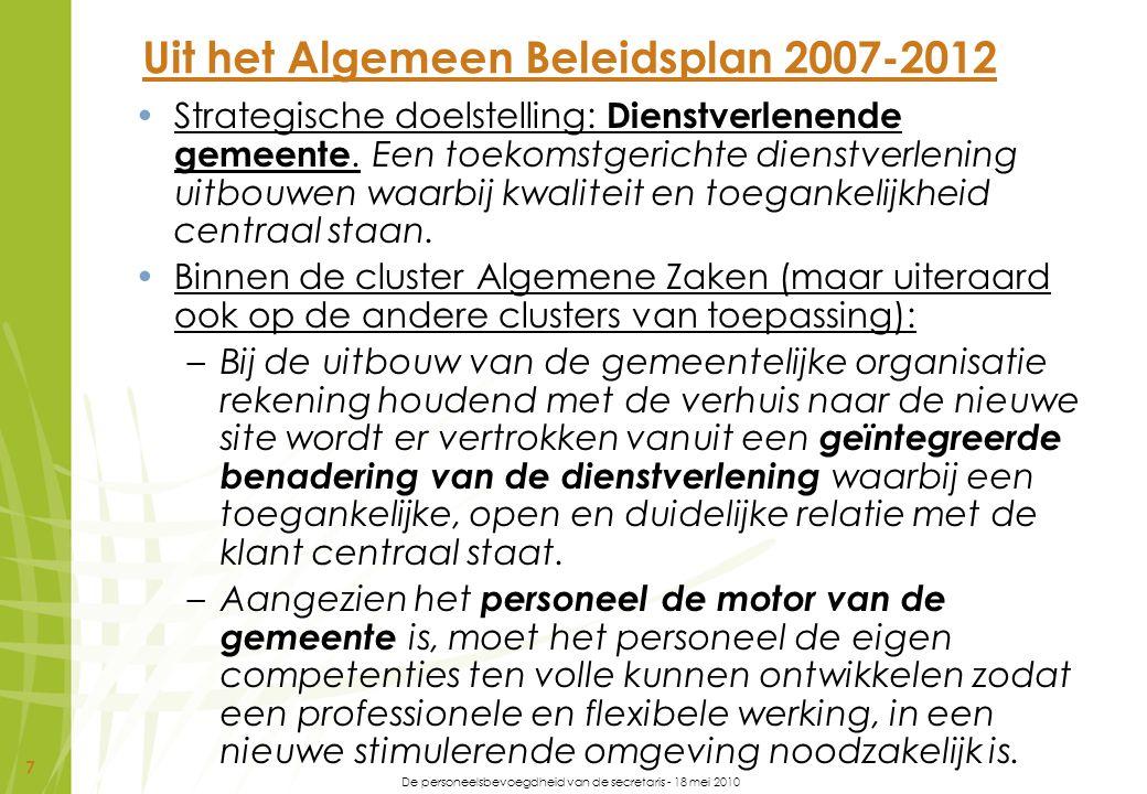 De personeelsbevoegdheid van de secretaris - 18 mei 2010 7 Uit het Algemeen Beleidsplan 2007-2012 Strategische doelstelling: Dienstverlenende gemeente
