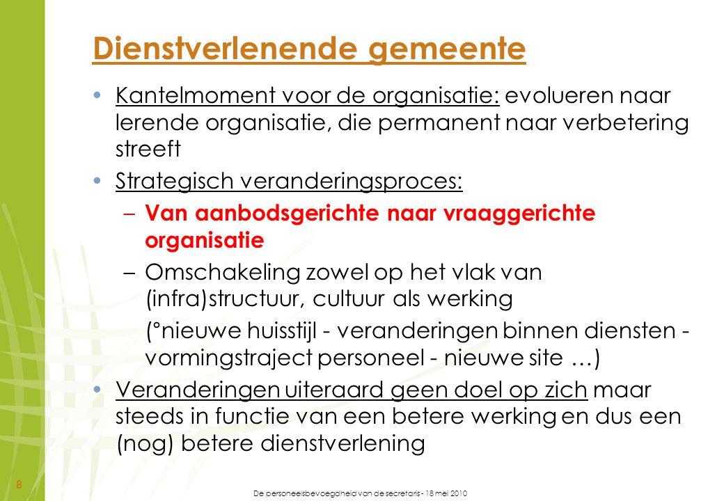 De personeelsbevoegdheid van de secretaris - 18 mei 2010 29 Deontologische code (voor het personeel) Integriteit is in de eerste plaats een kwestie van gezond verstand, ook vertrouwen & respect belangrijk Een deontologische code moet verstaanbaar en praktijkgericht zijn (gewerkt met 'testlezers' uit de personeelsgroep, gebruik van cartoons) De deontolgsiche code van Oostkamp is opgebouwd rond vijf waarden: –Loyauteit –Klantgerichtheid –Correctheid –Objectiviteit –Openheid Bij elke waarde staat een beknopte omschrijving en daarna volgen er steeds een aantal concrete voorbeelden uit de praktijk (zowel voor arbeiders als bedienden)